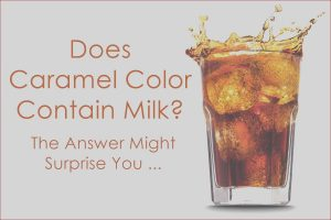 What is Caramel Coloring Awesome Collection Does the Ingre Nt Caramel Color Contain Milk